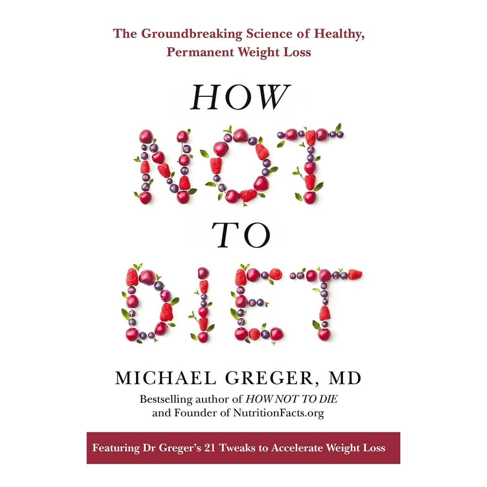 how not to diet - dr michael greger nutritionfacts.org