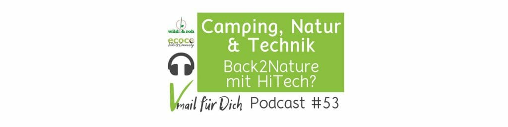 vmail fur dich podcast wildundroh ecoco 53 Camping, Natur und Technik - Back2Nature mit HiTech HEADER